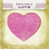 Worship Songs Of Love by Various Artists