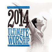 Play & Download Ultimate Worship 2014 by Various Artists | Napster