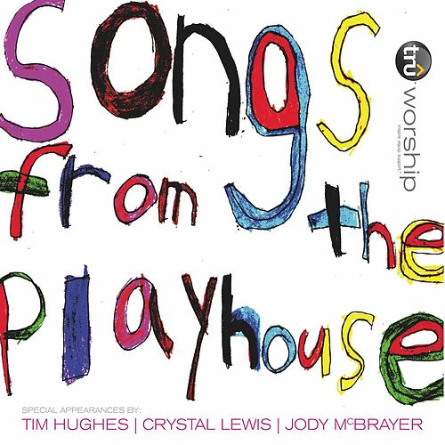 Songs From The Playhouse by Tru Worship