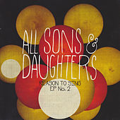 Reason to Sing EP No. 2 by All Sons & Daughters