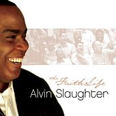 Play & Download The Faith Life by Alvin Slaughter | Napster