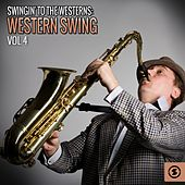 Swingin' to the Westerns: Western Swing, Vol. 4 by Various Artists