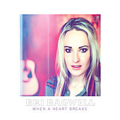 Play & Download When a Heart Breaks by Bri Bagwell | Napster