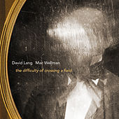 David Lang: The Difficulty of Crossing a Field by David Lang