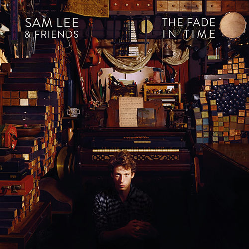 Play & Download The Fade in Time by Sam Lee | Napster