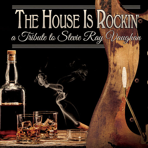 The House Is Rockin' - A Tribute to Stevie Ray Vaughan by Various Artists