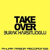 Play & Download Take Over by Burak Harsitlioglu | Napster