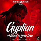 Play & Download Addicted to Your Love by Gyptian | Napster
