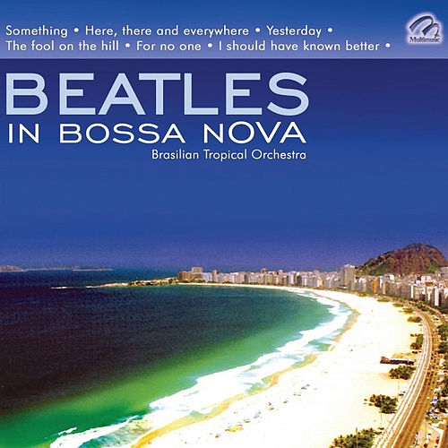 Play & Download Beatles In Bossa Nova - Brasilian Tropical Orchestra by Brazilian Tropical Orchestra | Napster