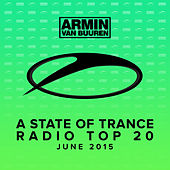 Play & Download A State Of Trance Radio Top 20 - June 2015 (Including Classic Bonus Track) by Various Artists | Napster
