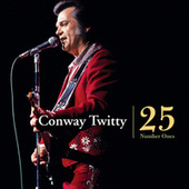 Play & Download Conway Twitty - 25 Number Ones by Conway Twitty | Napster