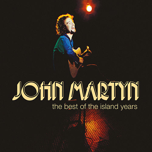 Play & Download The Best Of The Island Years by John Martyn | Napster