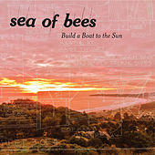 Play & Download Build a Boat to the Sun by Sea of Bees | Napster