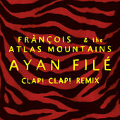 Ayan Filé (Clap! Clap! Remix) by Francois And The Atlas Mountains