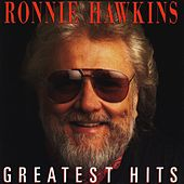 Play & Download Greatest Hits by Ronnie Hawkins | Napster