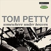 Play & Download Somewhere Under Heaven by Tom Petty | Napster