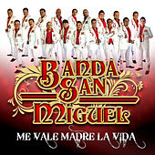 Play & Download Me Vale Madre la Vida by Banda San Miguel | Napster