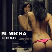 Play & Download Si Te Vas by El Micha | Napster