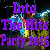 Into the Hits Party 2015 by Various Artists
