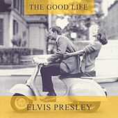 The Good Life by Elvis Presley