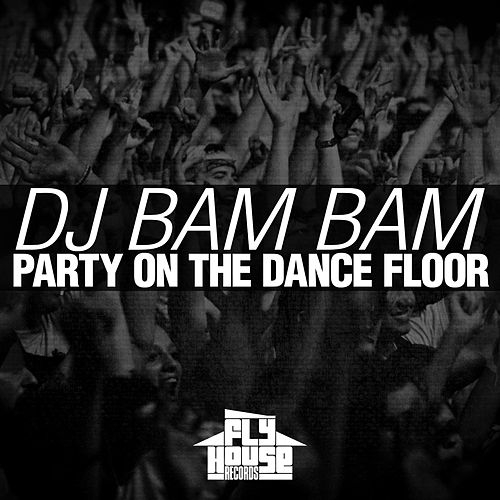 Play & Download Party on the Dance Floor (Radio Mix) by DJ Bam Bam | Napster