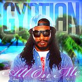 Play & Download All On Me - Single by Gyptian | Napster
