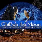 Play & Download Chill On the Moon - Smooth Vibes from the Cosmic Space (Compiled By Fabrizio Romano) by Various Artists | Napster