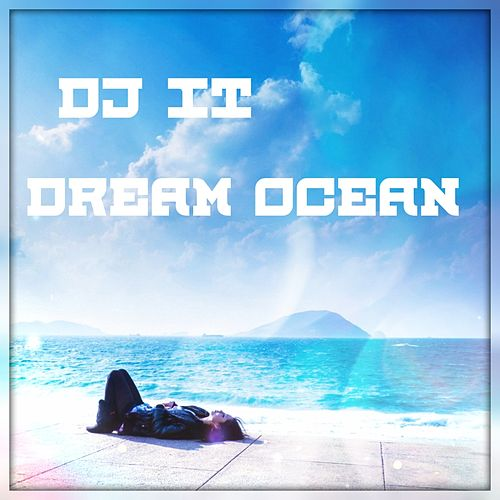 Dream Ocean by DJ iT