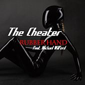 Play & Download Rubber Hand (feat. Michael Wilfred) by Cheater | Napster