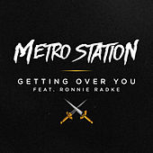Play & Download Getting Over You (feat. Ronnie Radke) - Single by Metro Station | Napster