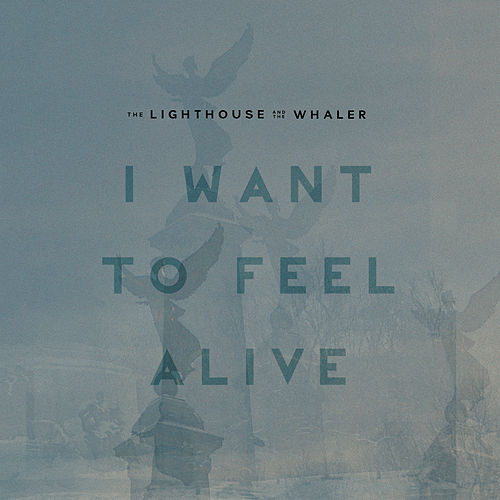 Play & Download I Want to Feel Alive by The Lighthouse And The Whaler | Napster