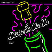 Drinks On Us by Mike Will Made-It