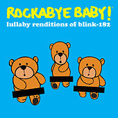 Play & Download Lullaby Renditions of Blink 182 by Rockabye Baby! | Napster