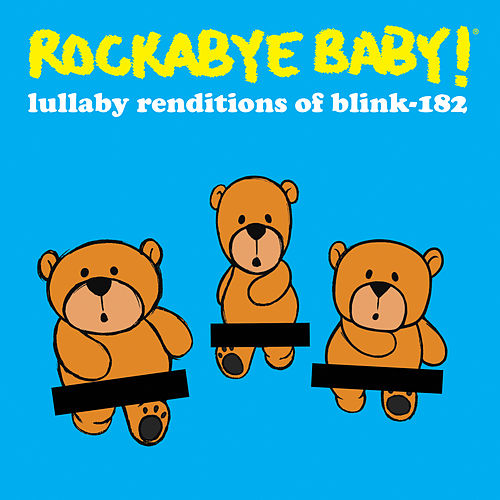 Lullaby Renditions of Blink 182 by Rockabye Baby!