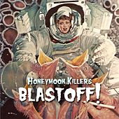 Play & Download Blastoff! by Honeymoon Killers | Napster