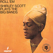Play & Download Roll 'Em: Shirley Scott Plays the Big Bands by Shirley Scott | Napster