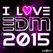 Play & Download I Love EDM 2015 by Various Artists | Napster
