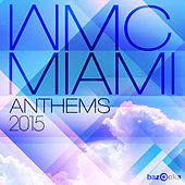 Play & Download WMC Miami Anthems 2015 by Various Artists | Napster