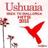 Ushuaia Ibiza to Mallorca Hits 2015 by Various Artists