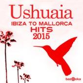Play & Download Ushuaia Ibiza to Mallorca Hits 2015 by Various Artists | Napster