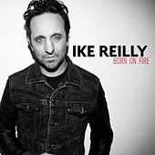 Born On Fire by Ike Reilly