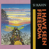 I Have Seen Freedom by Si Kahn