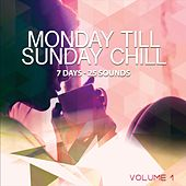 Play & Download Monday Till Sunday Chill, Vol. 1 (7 Days - 25 Sounds) by Various Artists | Napster