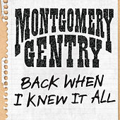 Back When I Knew It All by Montgomery Gentry