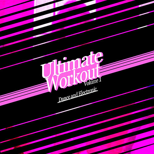 Play & Download Ultimate Workout Volume 1: Electronic & Dance by Various Artists | Napster