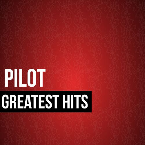 Pilot Greatest Hits by Pilot