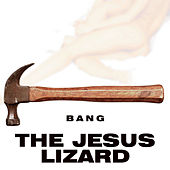 Play & Download Bang by The Jesus Lizard | Napster
