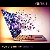 Play & Download You Dream My Dreams by Versus | Napster