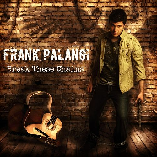 Play & Download Break These Chains by Frank Palangi | Napster
