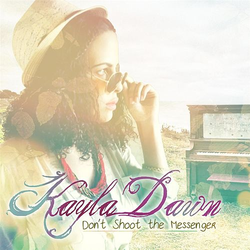 Don't Shoot the Messenger by Kayla Dawn